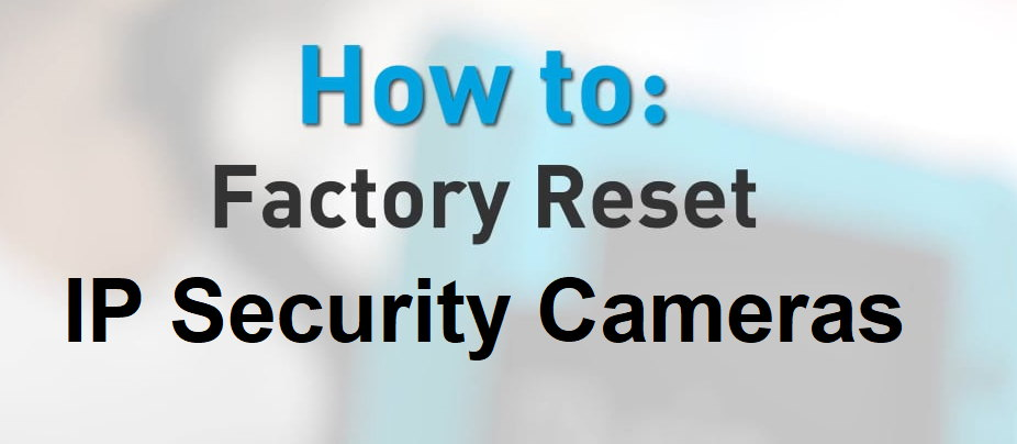 How To Reset IP Security Cameras by Brands